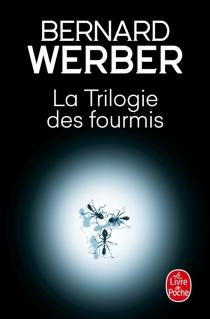 La trilogie des fourmis - BernardWerber