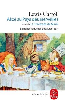 Les aventures d'Alice au pays des merveilles| Suivi de La traversée du miroir et ce qu'Alice trouva de l'autre côté - LewisCarroll