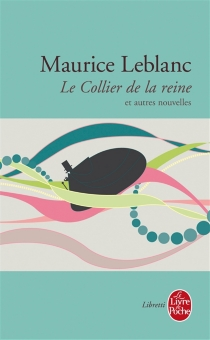 Le collier de la reine : et autres nouvelles - MauriceLeblanc