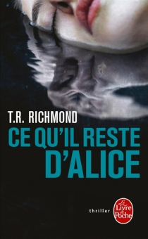 Ce qu'il reste d'Alice - T. R. Richmond