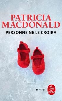 Personne ne le croira - Patricia J.MacDonald