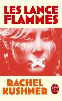 Les lance-flammes - RachelKushner