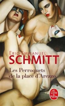 Les perroquets de la place d'Arezzo - Éric-EmmanuelSchmitt