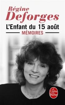 L'enfant du 15 août : mémoires - RégineDeforges
