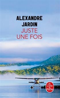 Juste une fois - AlexandreJardin