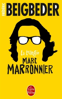 La trilogie Marc Marronnier - FrédéricBeigbeder