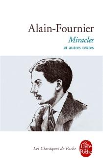 Miracles : et autres textes - Alain-Fournier
