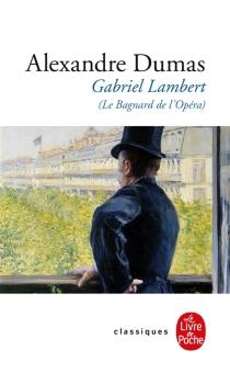 Gabriel Lambert ou Le bagnard de l'Opéra - AlexandreDumas