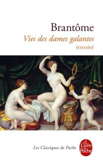 Vies des dames galantes : extraits - Pierre de BourdeilleBrantôme