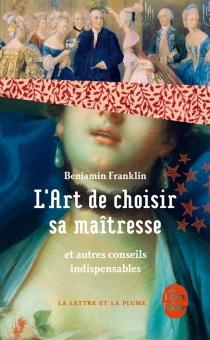 L'art de choisir sa maîtresse : et autres conseils indispensables - BenjaminFranklin