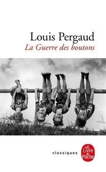La guerre des boutons : roman de ma douzième année| Suivi de Les petits gars des champs| La vie de Louis Pergaud - RogerDenux