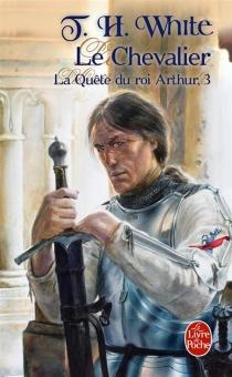 La quête du roi Arthur - Terence HanburyWhite