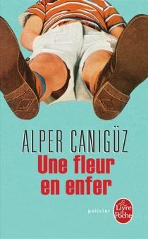 Une fleur en enfer : Alper Kamu, cinq ans, détective - AlperCanigüz