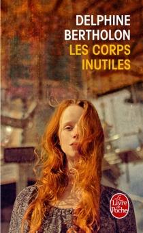 Les corps inutiles - DelphineBertholon