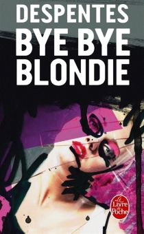 Bye bye Blondie - Virginie Despentes