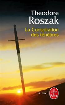 La conspiration des ténèbres - TheodoreRoszak