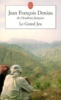 Le grand jeu - Jean-FrançoisDeniau