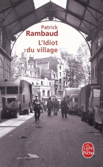 L'idiot du village : fantaisie romanesque - Patrick Rambaud
