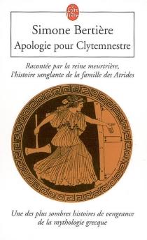 Apologie pour Clytemnestre : racontée par la reine meurtrière, l'histoire sanglante de la famille des Atrides - SimoneBertière