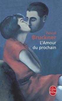 L'amour du prochain - PascalBruckner