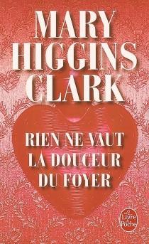 Rien ne vaut la douceur du foyer - Mary HigginsClark