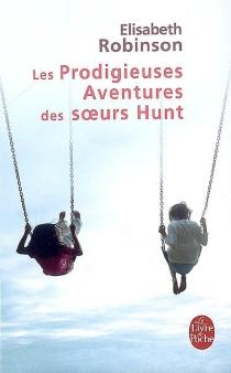 Les prodigieuses aventures des soeurs Hunt - ElisabethRobinson