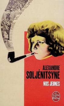 Nos jeunes : récits en deux parties - AlexandreSoljénitsyne