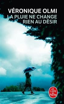 La pluie ne change rien au désir - VéroniqueOlmi