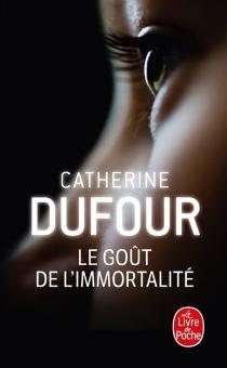 Le goût de l'immortalité - CatherineDufour