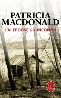 J'ai épousé un inconnu - Patricia J.MacDonald