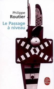 Le passage à niveau - PhilippeRoutier
