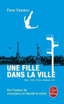 Une fille dans la ville : New York, Paris, Kaboul, etc. - FloreVasseur