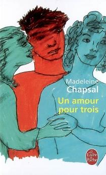 Un amour pour trois - MadeleineChapsal