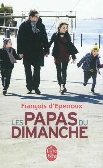 Les papas du dimanche - François d'Epenoux