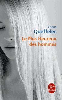 Le plus heureux des hommes - YannQueffélec