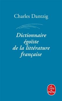 Dictionnaire égoïste de la littérature française - CharlesDantzig
