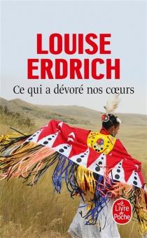 Ce qui a dévoré nos coeurs - LouiseErdrich