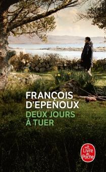 Deux jours à tuer - François d'Epenoux