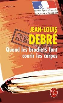 Quand les brochets font courir les carpes - Jean-LouisDebré