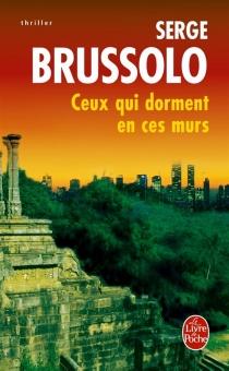 Ceux qui dorment en ces murs : thriller - SergeBrussolo