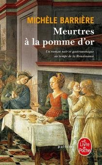 Meurtres à la pomme d'or : un roman noir et gastronomique au temps de la Renaissance - MichèleBarrière