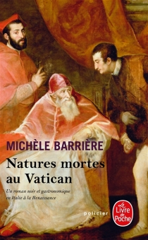 Natures mortes au Vatican : roman noir et gastronomique en Italie à la Renaissance - MichèleBarrière