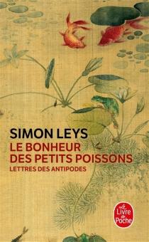 Le bonheur des petits poissons : lettres des antipodes - SimonLeys