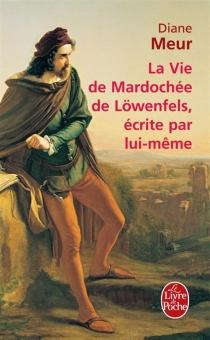 La vie de Mardochée de Löwenfels écrite par lui-même - DianeMeur
