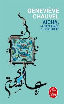 Aïcha, la bien-aimée du Prophète - GenevièveChauvel