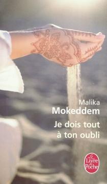 Je dois tout à ton oubli - MalikaMokeddem