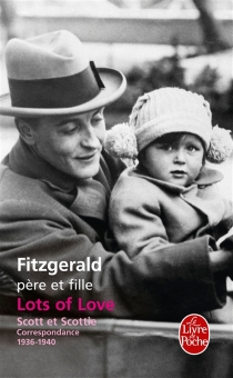Lots of love : Scott et Scottie, correspondance 1936-1940 - Francis Scott Fitzgerald