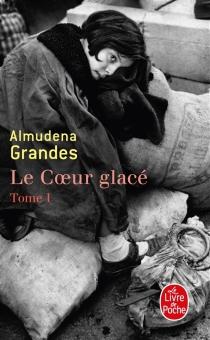 Le coeur glacé - AlmudenaGrandes