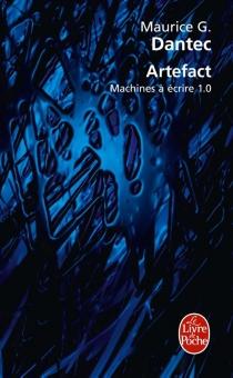Artefact : machines à écrire 1.0 - Maurice G.Dantec
