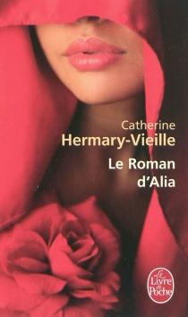 Le roman d'Alia - CatherineHermary-Vieille